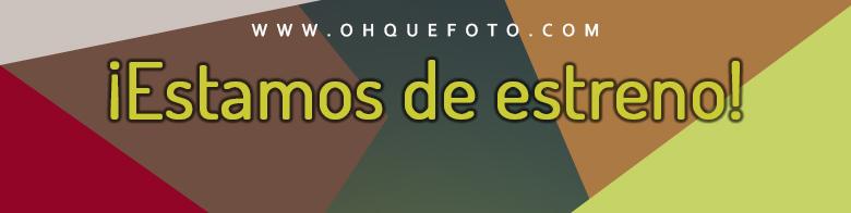estamos de estreno - OhQueFoto estrena blog